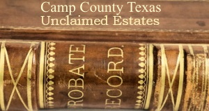 Camp County Texas  Unclaimed Estates