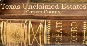 Carson County Texas Unclaimed Estates