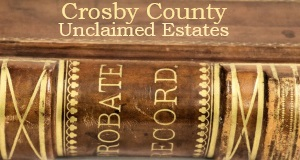 Crosby County Unclaimed Estates