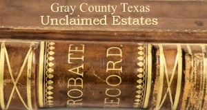 Gray County Unclaimed Estates Probate