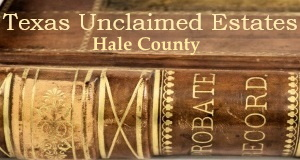 Hale County Texas Unclaimed Estates