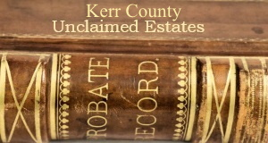 Kerr County Unclaimed Estates