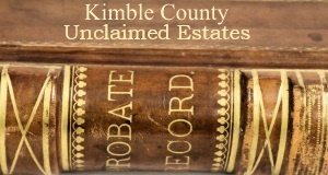 Kimble County Unclaimed Estates
