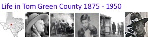Life in Tom Green County Texas 1875 - 1950