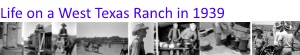 Life on a West Texas Ranch in 1939