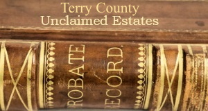 Terry County Unclaimed Estates