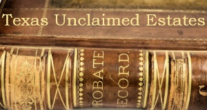 Unclaimed Estates in Texas Probate