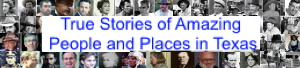 True Stories of Amazing People and Places in Texcas
